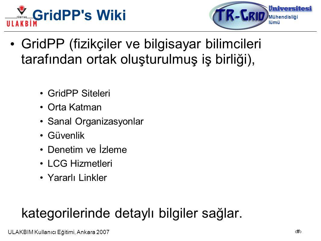 ULAKBIM Kullanıcı Eğitimi, Ankara 2007 23 Bilgisayar Mühendisliği Bölümü GridPP s Wiki GridPP (fizikçiler ve bilgisayar bilimcileri tarafından ortak oluşturulmuş iş birliği), GridPP Siteleri Orta Katman Sanal Organizasyonlar Güvenlik Denetim ve İzleme LCG Hizmetleri Yararlı Linkler kategorilerinde detaylı bilgiler sağlar.