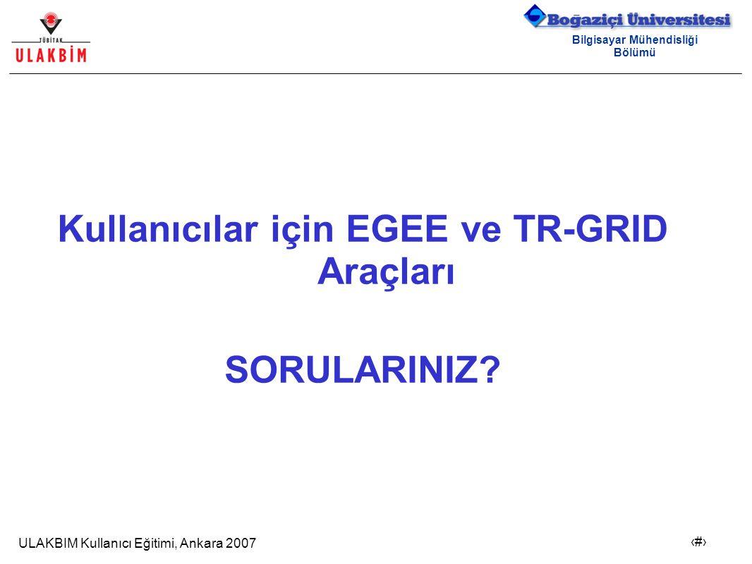 ULAKBIM Kullanıcı Eğitimi, Ankara 2007 26 Bilgisayar Mühendisliği Bölümü Kullanıcılar için EGEE ve TR-GRID Araçları SORULARINIZ