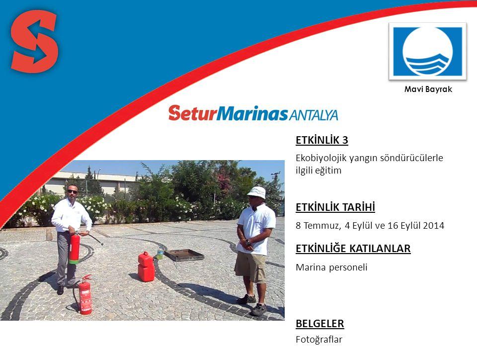 Mavi Bayrak ETKİNLİK 3 Ekobiyolojik yangın söndürücülerle ilgili eğitim ETKİNLİK TARİHİ 8 Temmuz, 4 Eylül ve 16 Eylül 2014 ETKİNLİĞE KATILANLAR Marina personeli BELGELER Fotoğraflar