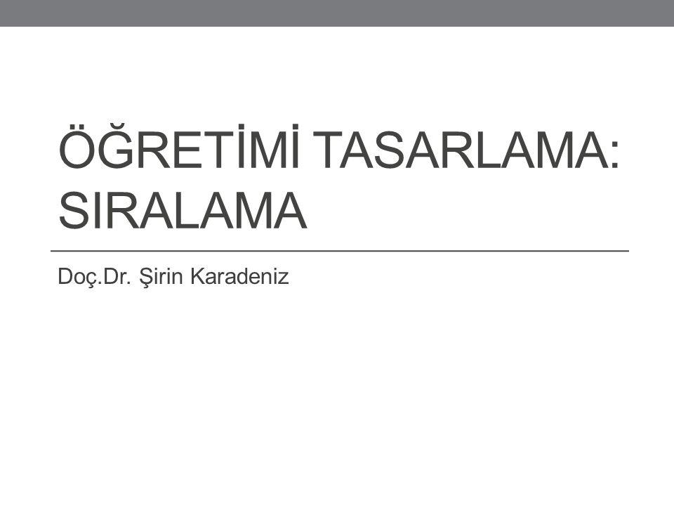 ÖĞRETİMİ TASARLAMA: SIRALAMA Doç.Dr. Şirin Karadeniz