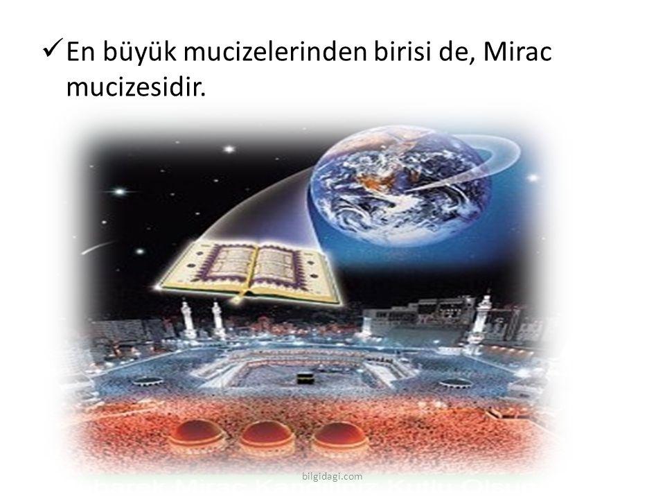 En büyük mucizelerinden birisi de, Mirac mucizesidir. bilgidagi.com