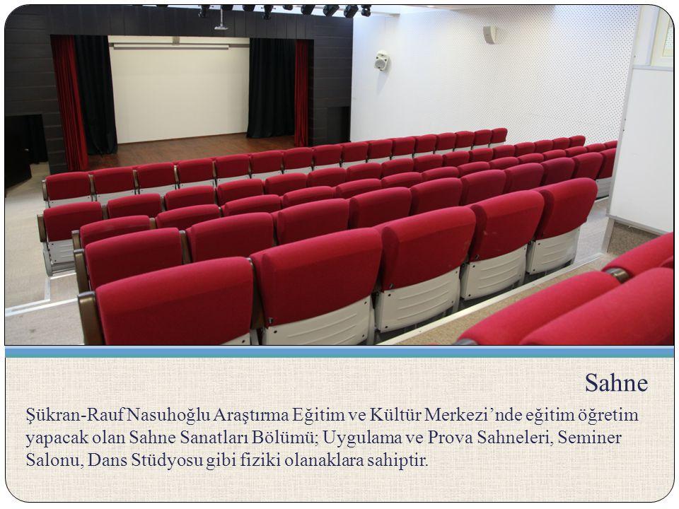 Sahne Şükran-Rauf Nasuhoğlu Araştırma Eğitim ve Kültür Merkezi'nde eğitim öğretim yapacak olan Sahne Sanatları Bölümü; Uygulama ve Prova Sahneleri, Se