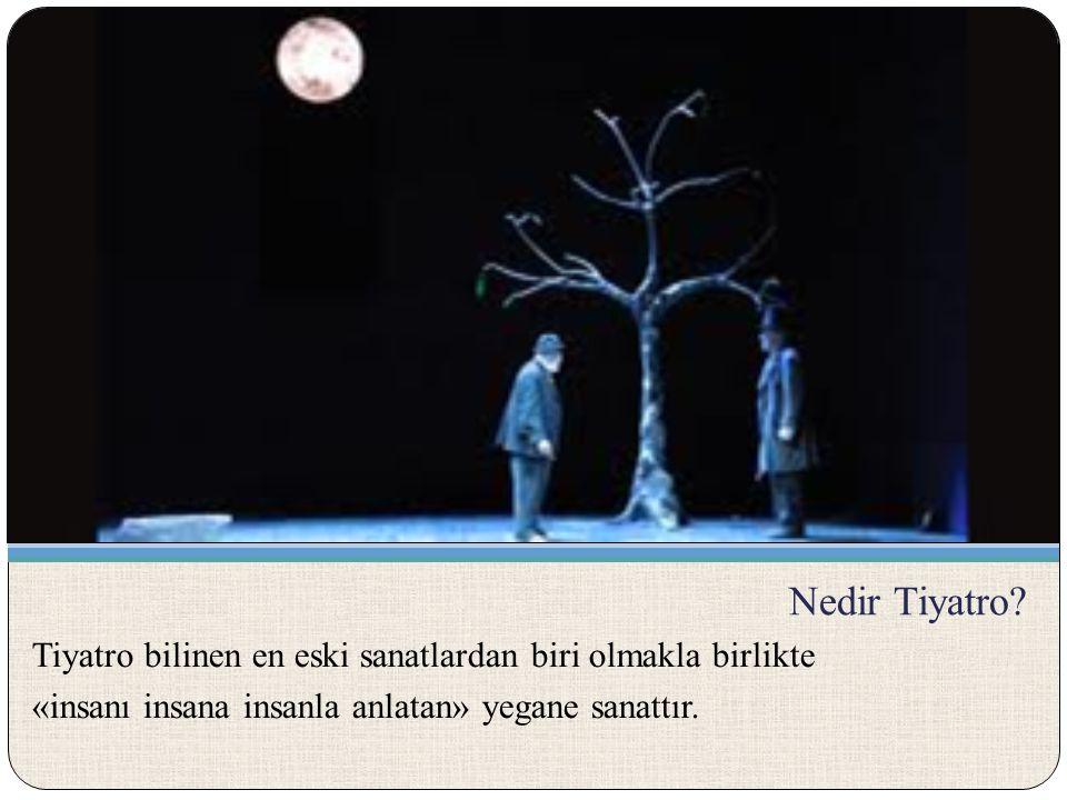Nedir Tiyatro? Tiyatro bilinen en eski sanatlardan biri olmakla birlikte «insanı insana insanla anlatan» yegane sanattır.