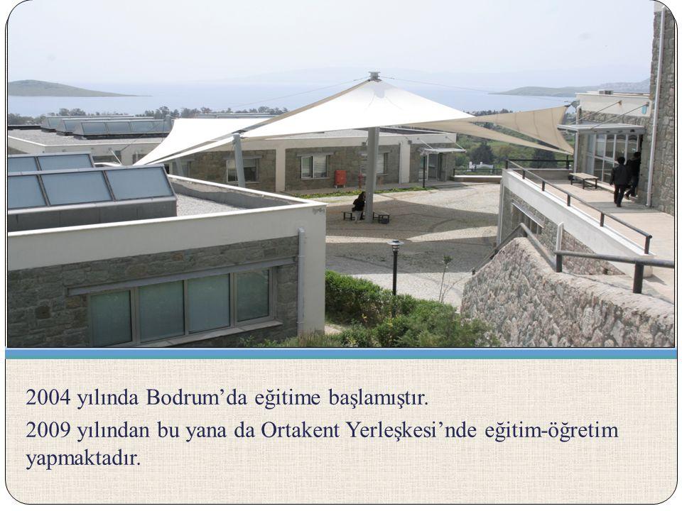 2004 yılında Bodrum'da eğitime başlamıştır. 2009 yılından bu yana da Ortakent Yerleşkesi'nde eğitim-öğretim yapmaktadır.