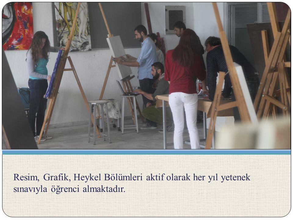 Resim, Grafik, Heykel Bölümleri aktif olarak her yıl yetenek sınavıyla öğrenci almaktadır.