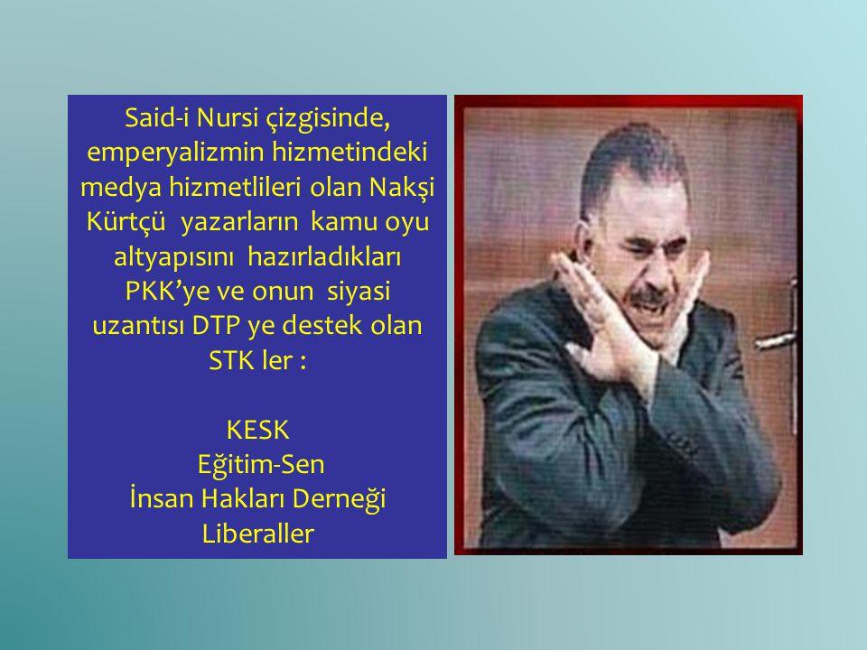 Said-i Nursi çizgisinde, emperyalizmin hizmetindeki medya hizmetlileri olan Nakşi Kürtçü yazarların kamu oyu altyapısını hazırladıkları PKK'ye ve onun