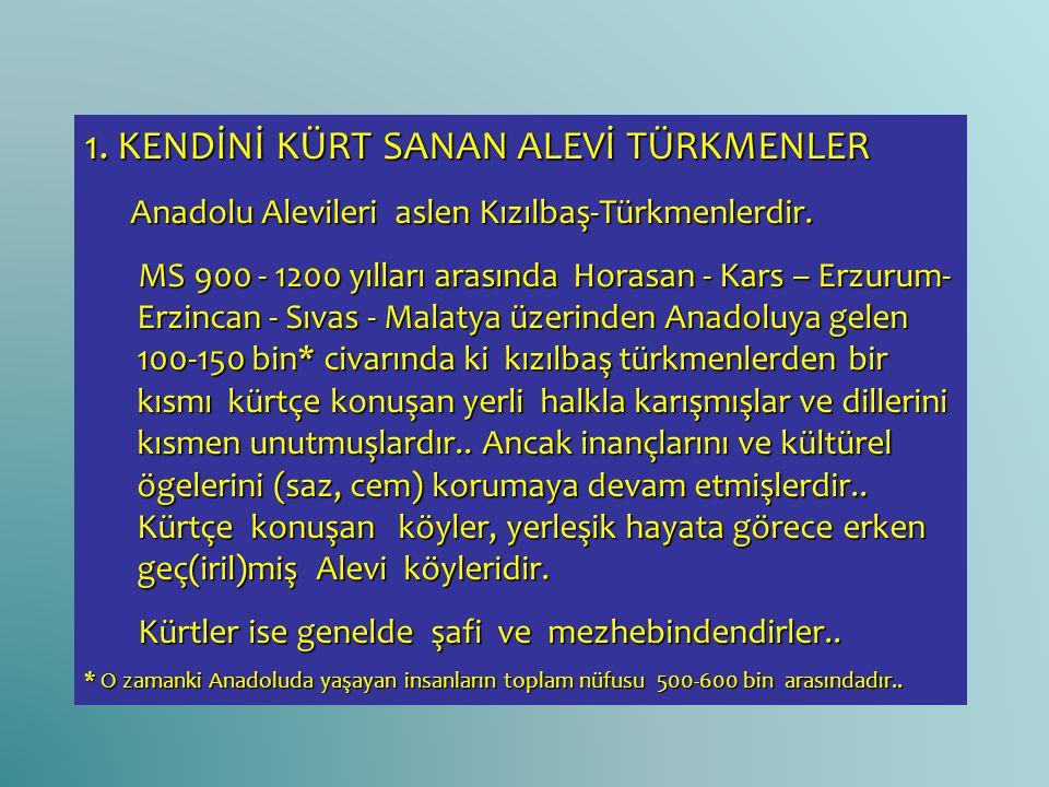 1. KENDİNİ KÜRT SANAN ALEVİ TÜRKMENLER Anadolu Alevileri aslen Kızılbaş-Türkmenlerdir. Anadolu Alevileri aslen Kızılbaş-Türkmenlerdir. MS 900 - 1200 y
