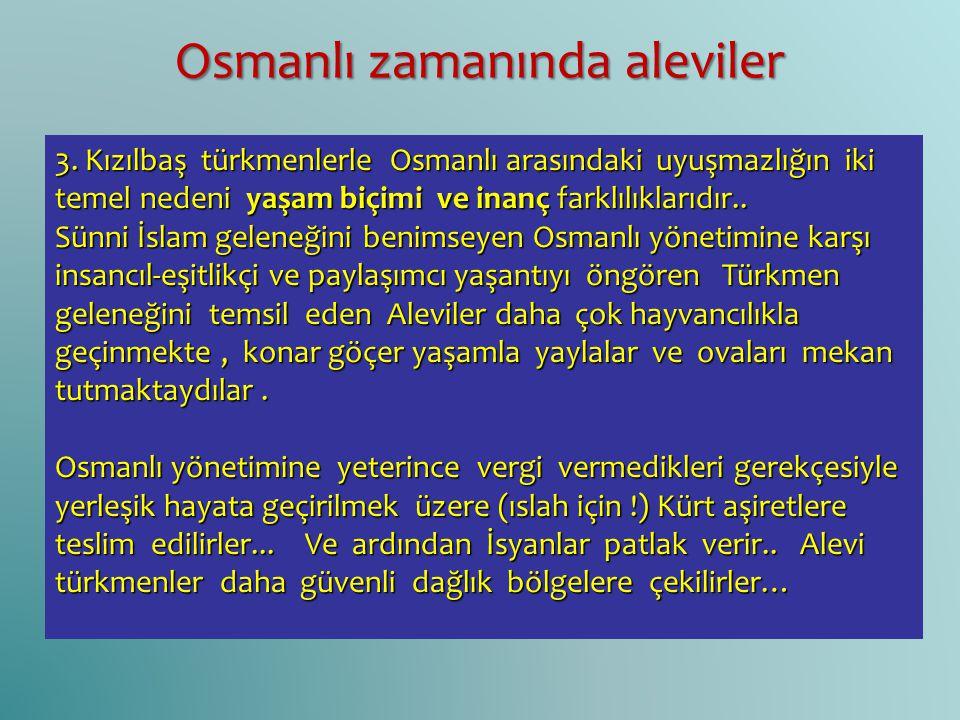3. Kızılbaş türkmenlerle Osmanlı arasındaki uyuşmazlığın iki temel nedeni yaşam biçimi ve inanç farklılıklarıdır.. Sünni İslam geleneğini benimseyen O