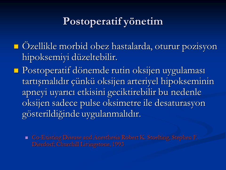 Postoperatif yönetim Özellikle morbid obez hastalarda, oturur pozisyon hipoksemiyi düzeltebilir.
