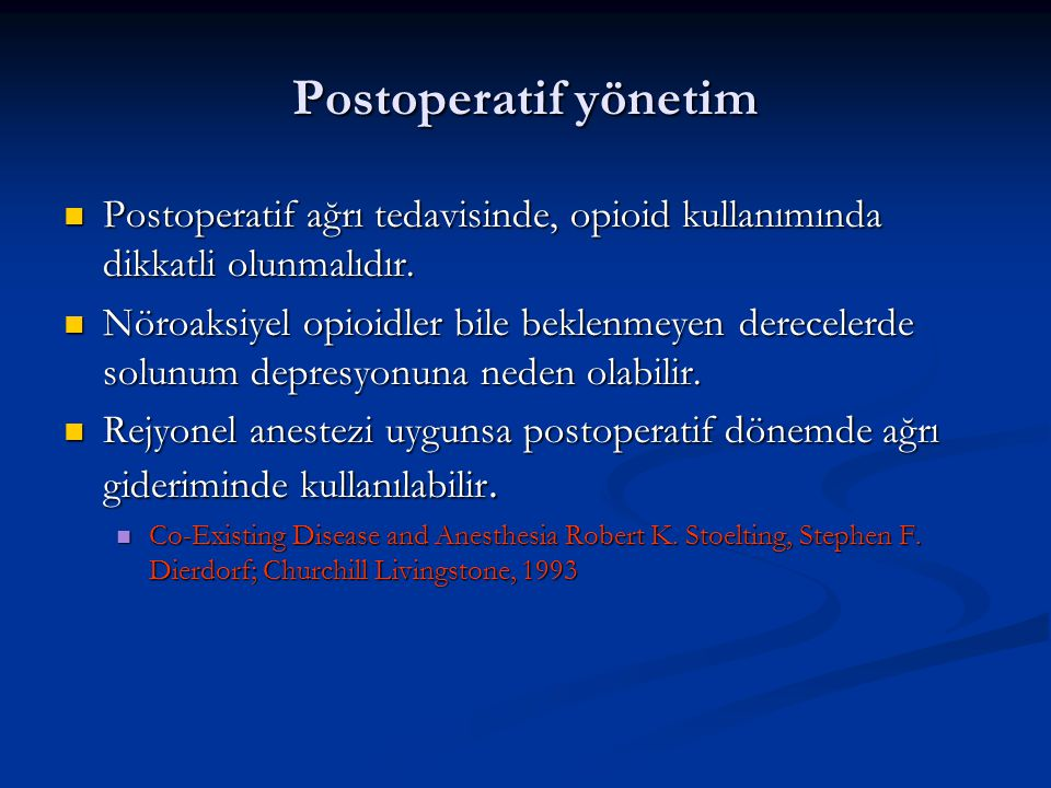 Postoperatif yönetim Postoperatif ağrı tedavisinde, opioid kullanımında dikkatli olunmalıdır.