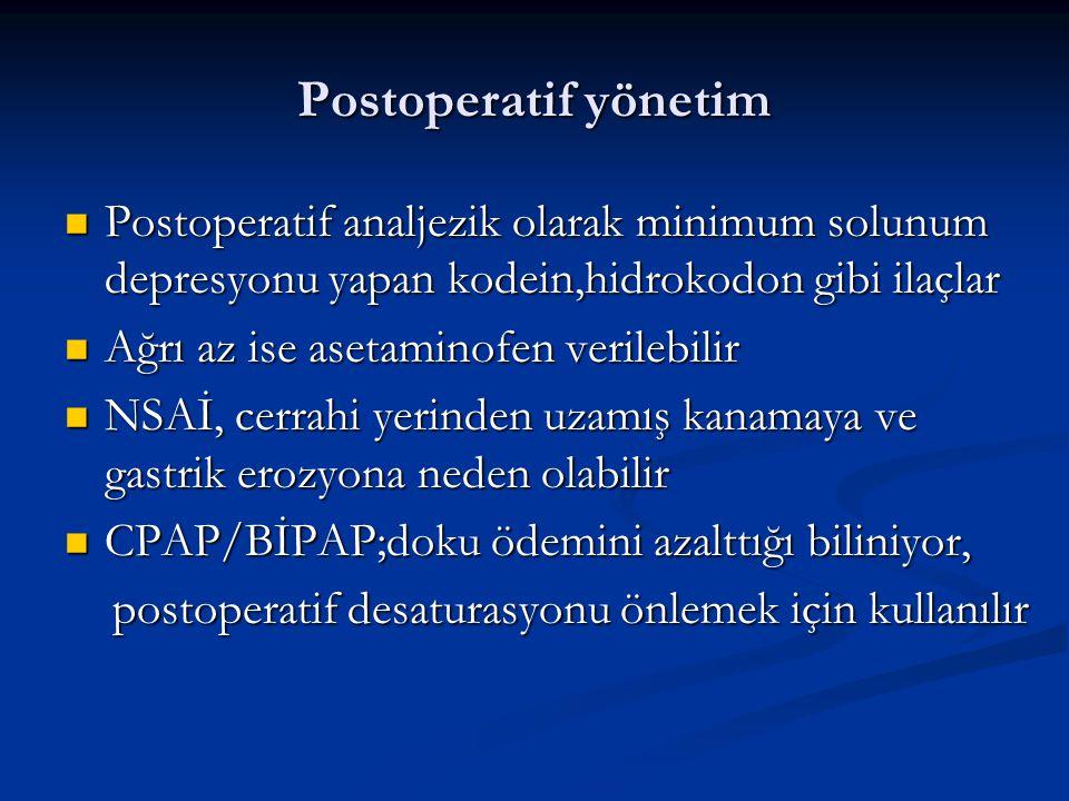 Postoperatif yönetim Postoperatif analjezik olarak minimum solunum depresyonu yapan kodein,hidrokodon gibi ilaçlar Postoperatif analjezik olarak minimum solunum depresyonu yapan kodein,hidrokodon gibi ilaçlar Ağrı az ise asetaminofen verilebilir Ağrı az ise asetaminofen verilebilir NSAİ, cerrahi yerinden uzamış kanamaya ve gastrik erozyona neden olabilir NSAİ, cerrahi yerinden uzamış kanamaya ve gastrik erozyona neden olabilir CPAP/BİPAP;doku ödemini azalttığı biliniyor, CPAP/BİPAP;doku ödemini azalttığı biliniyor, postoperatif desaturasyonu önlemek için kullanılır postoperatif desaturasyonu önlemek için kullanılır