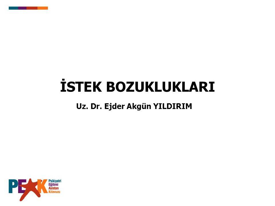 İSTEK BOZUKLUKLARI Uz. Dr. Ejder Akgün YILDIRIM