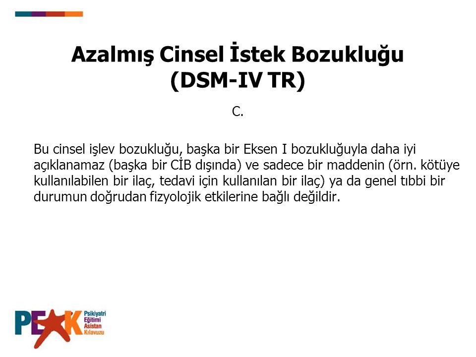 Azalmış Cinsel İstek Bozukluğu (DSM-IV TR) C.
