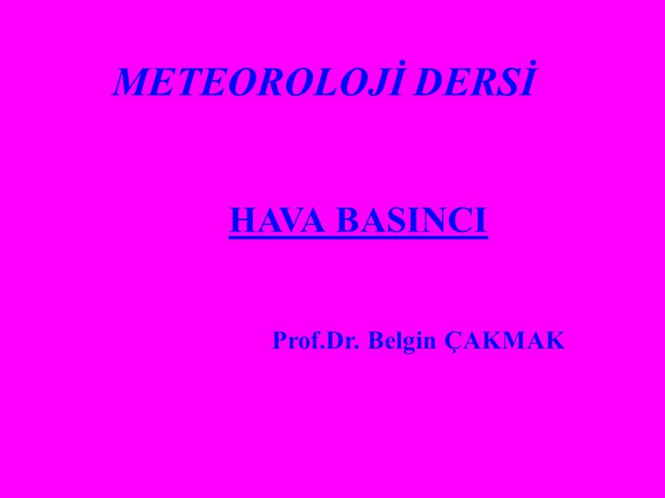 METEOROLOJİ DERSİ HAVA BASINCI Prof.Dr. Belgin ÇAKMAK