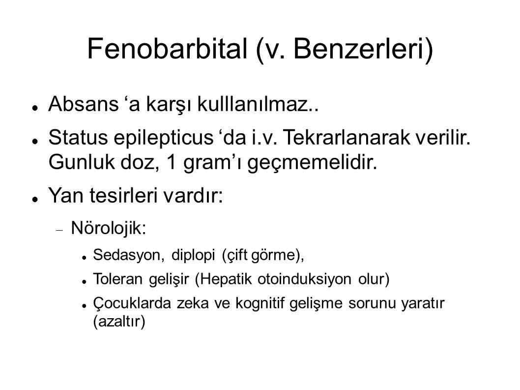 Fenobarbital (v.Benzerleri) Absans 'a karşı kulllanılmaz..