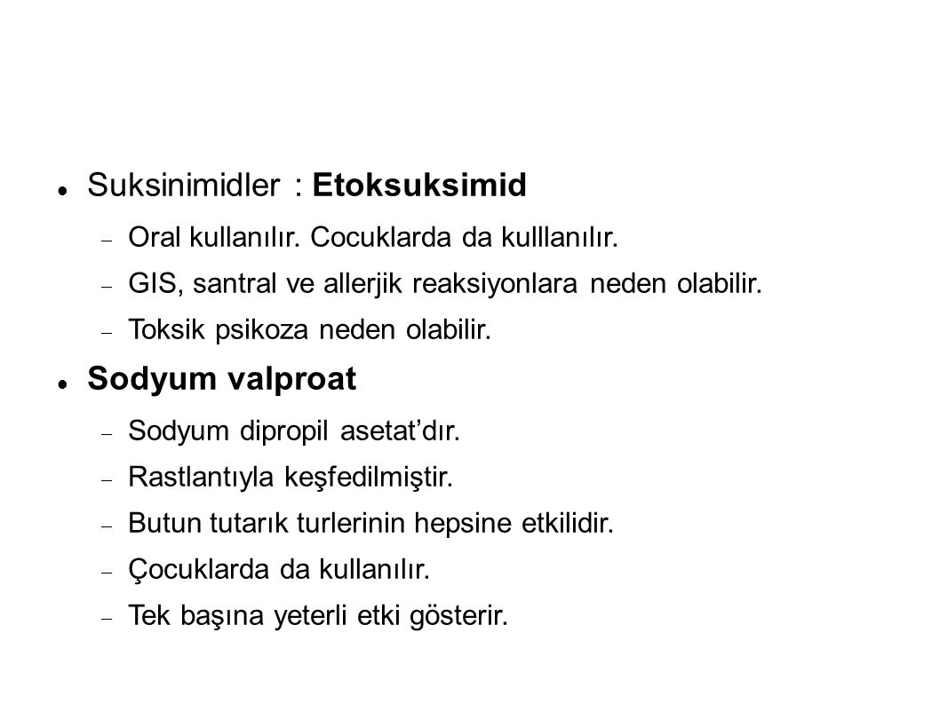 Suksinimidler : Etoksuksimid  Oral kullanılır.Cocuklarda da kulllanılır.