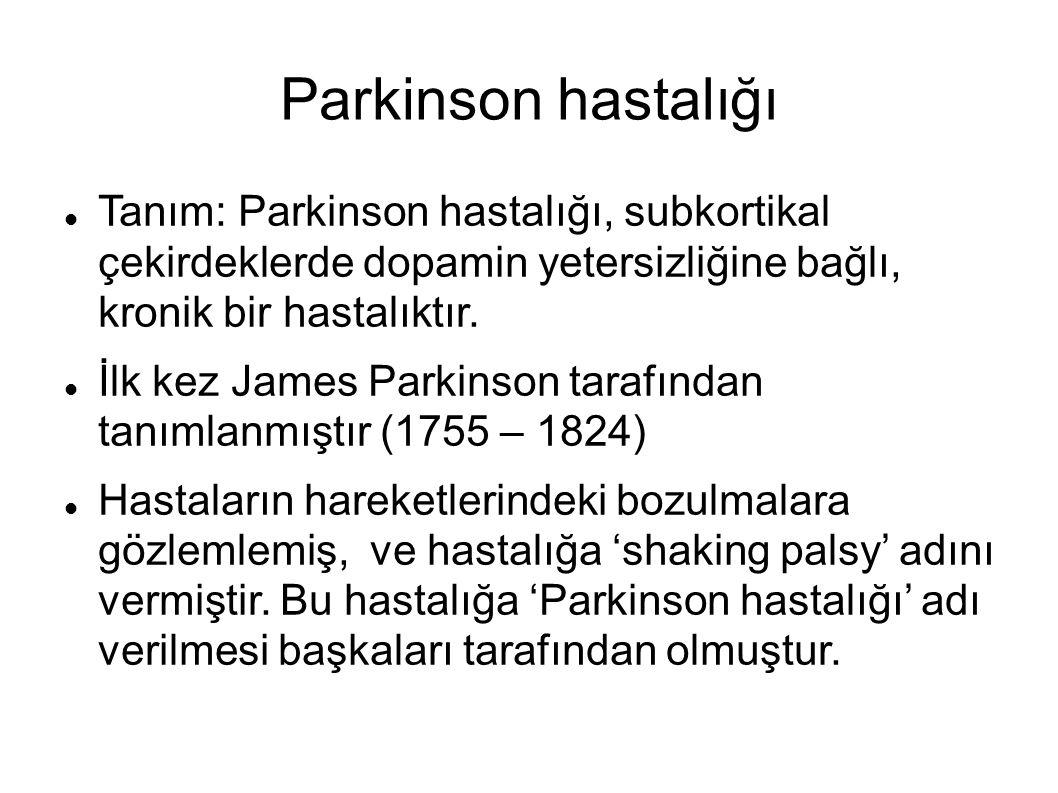Parkinson hastalığı Tanım: Parkinson hastalığı, subkortikal çekirdeklerde dopamin yetersizliğine bağlı, kronik bir hastalıktır.
