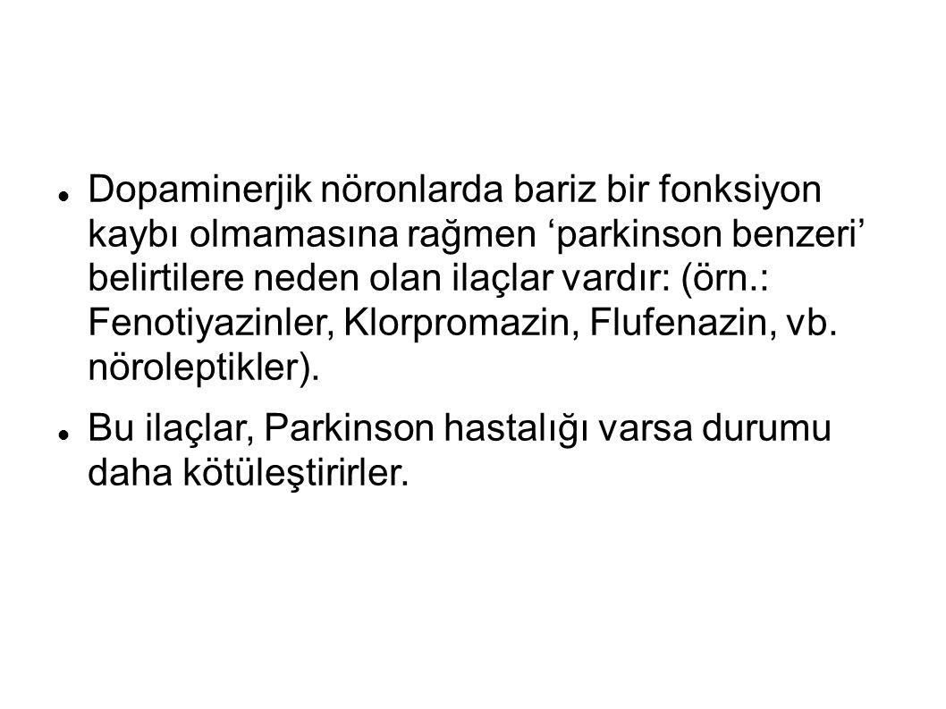 Dopaminerjik nöronlarda bariz bir fonksiyon kaybı olmamasına rağmen 'parkinson benzeri' belirtilere neden olan ilaçlar vardır: (örn.: Fenotiyazinler, Klorpromazin, Flufenazin, vb.