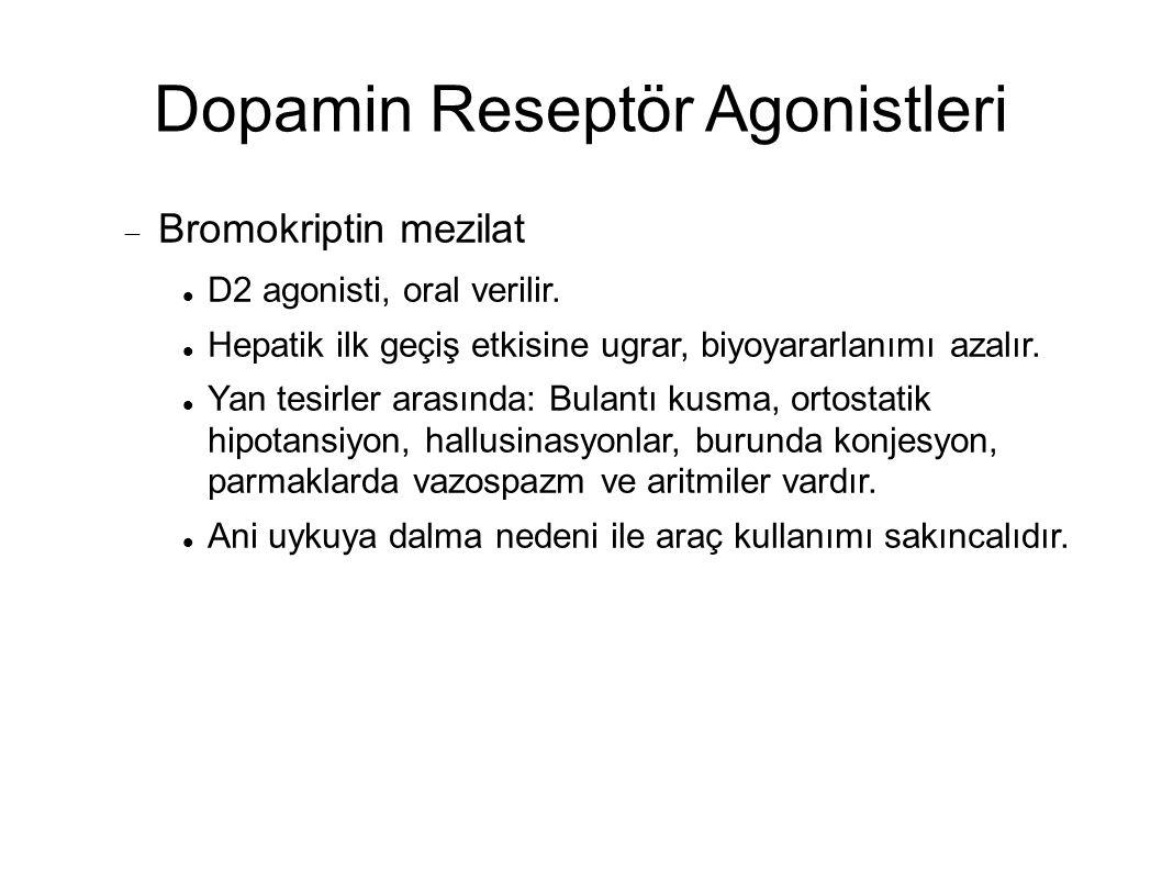 Dopamin Reseptör Agonistleri  Bromokriptin mezilat D2 agonisti, oral verilir.