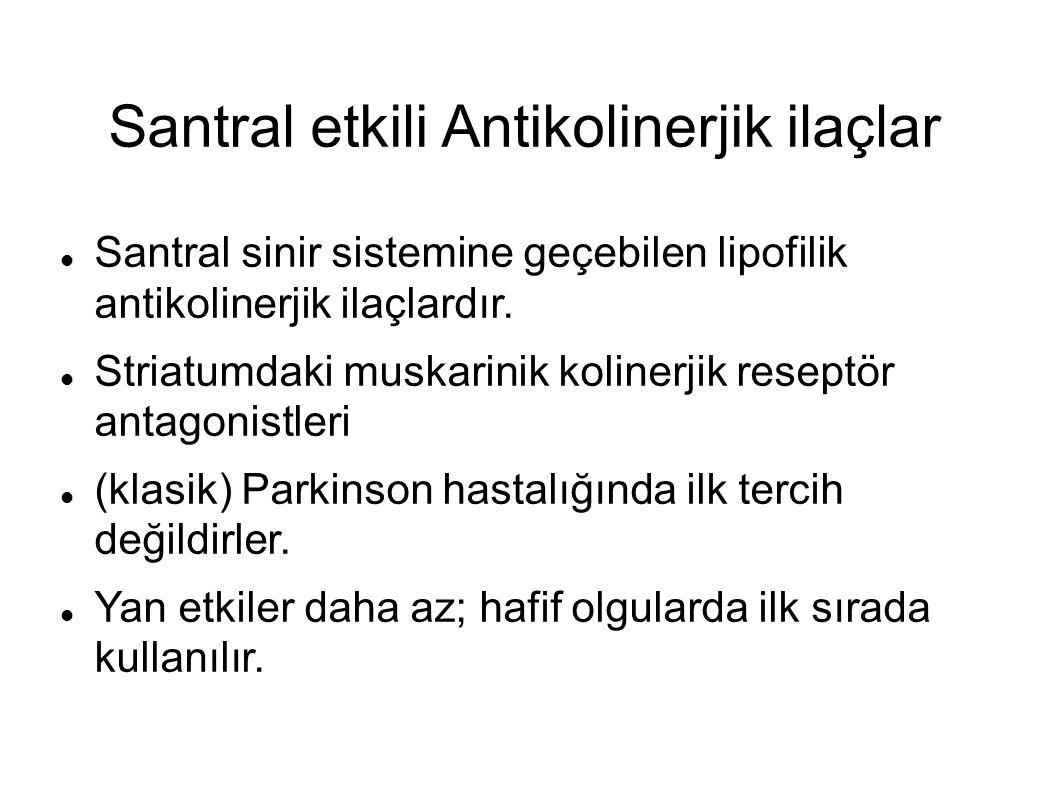 Santral etkili Antikolinerjik ilaçlar Santral sinir sistemine geçebilen lipofilik antikolinerjik ilaçlardır.