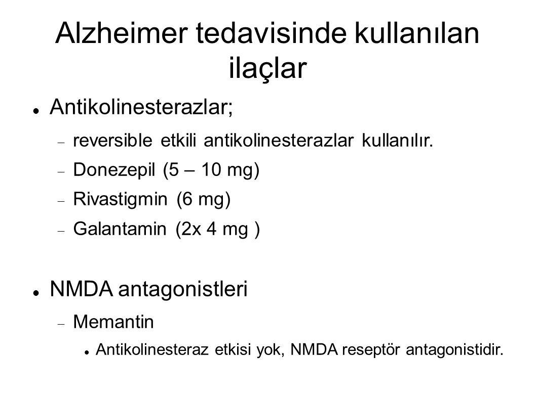 Alzheimer tedavisinde kullanılan ilaçlar Antikolinesterazlar;  reversible etkili antikolinesterazlar kullanılır.