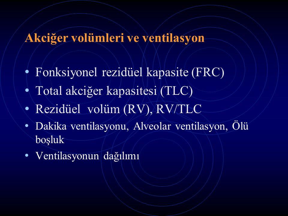 Akciğer volümleri ve ventilasyon Fonksiyonel rezidüel kapasite (FRC) Total akciğer kapasitesi (TLC) Rezidüel volüm (RV), RV/TLC Dakika ventilasyonu, Alveolar ventilasyon, Ölü boşluk Ventilasyonun dağılımı