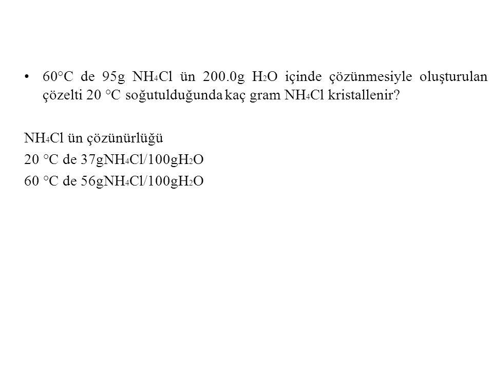 60°C de 95g NH 4 Cl ün 200.0g H 2 O içinde çözünmesiyle oluşturulan çözelti 20 °C soğutulduğunda kaç gram NH 4 Cl kristallenir? NH 4 Cl ün çözünürlüğü