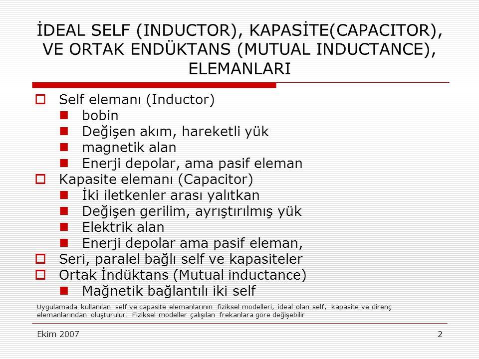 Ekim 20073 İDEAL SELF ELEMANI (L, Inductor) Self (Inductance) birimi:H, henry Akıma göre türev, gerilime göre integral alıyor: Analog bilgisayar