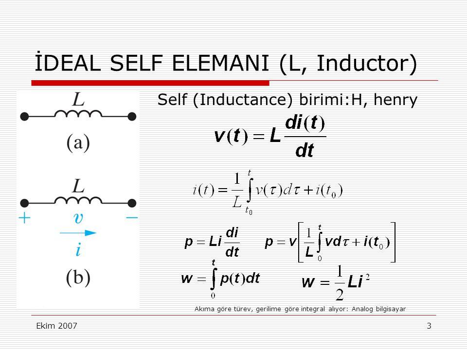 Ekim 20074 İDEAL SELF ELEMANI (L, Inductor)  Sabit (Doğru akım) geçerken gerilim (0) yani kısa devre  Akımı ani olarak değişemez, Aksi halde gerilim sonsuz olur, fiziksel gerçekçi değil.