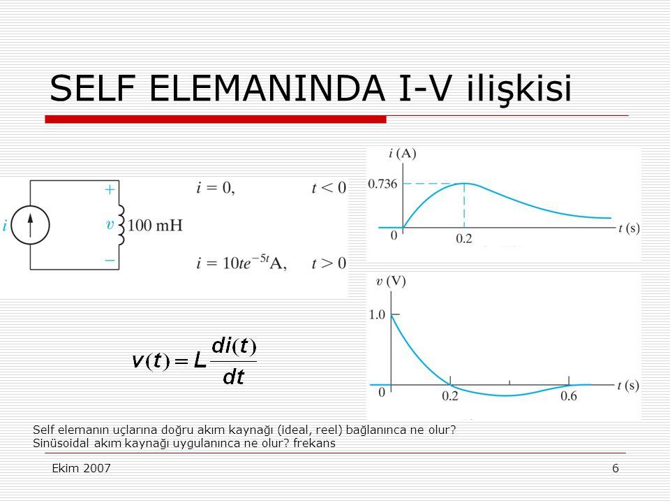 Ekim 20077 SELF ELEMANINDA V-I ilişkisi Self elemanın uçlarına doğru gerilim kaynağı(ideal, reel) bağlanınca ne olur.