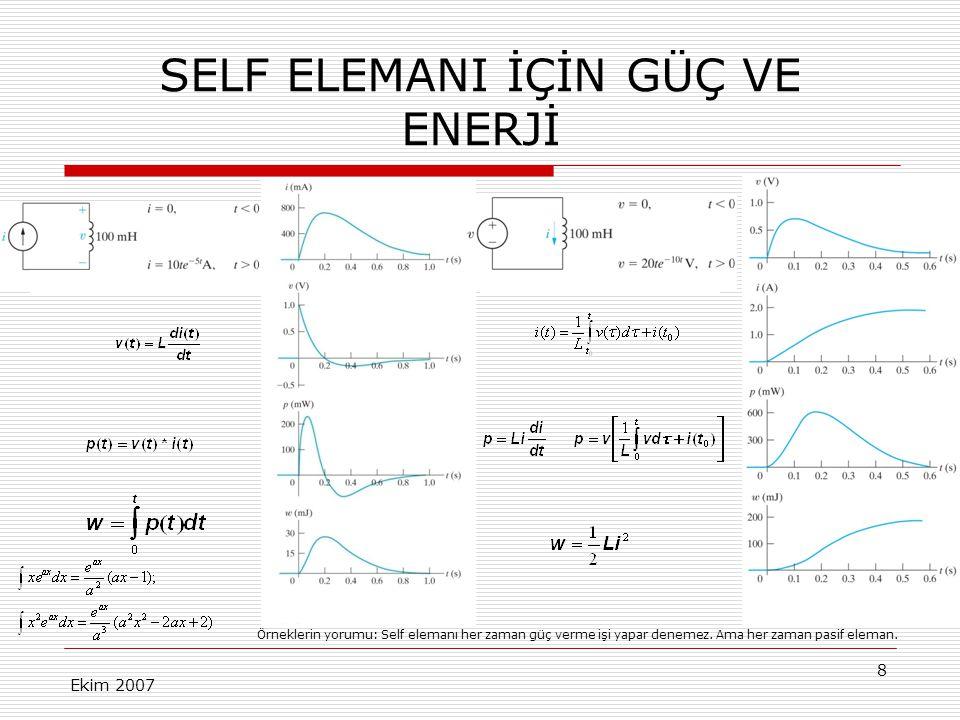 Ekim 200719 ORTAK İNDUKTANS ELEMANI-2  M'in işareti Kollardaki sarım yönleri M in işaretini belirler  Nielsson nokta anlaşması Bir akım referansı noktadan giriyorsa, bu akımın diğer tarafta yaratacağı gerilimin referansı noktalı uçta pozitiftir Bir akım referansı noktadan çıkıyorsa, bu akımın diğer tarafta yaratacağı gerilimin referansı noktalı uçta negatiftir  Bir başka kural Akımlar noktadan giriyor veya çıkıyorsa M pozitif Akımlardan biri noktadan girerken diğeri çıkıyorsa M negatiftir.