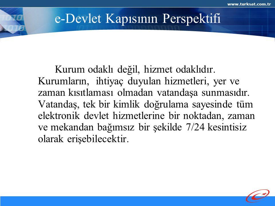 www.turksat.com.tr e-Devlet Kapısının Perspektifi Kurum odaklı değil, hizmet odaklıdır.