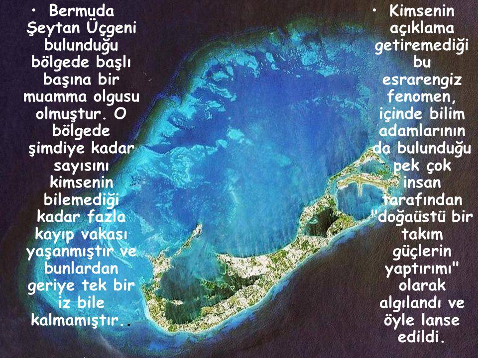 Bermuda Şeytan Üçgeni bulunduğu bölgede başlı başına bir muamma olgusu olmuştur.