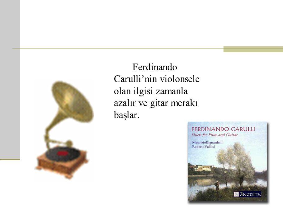 F erdinando Carulli'nin İlk çalgısı viyolonseldi.