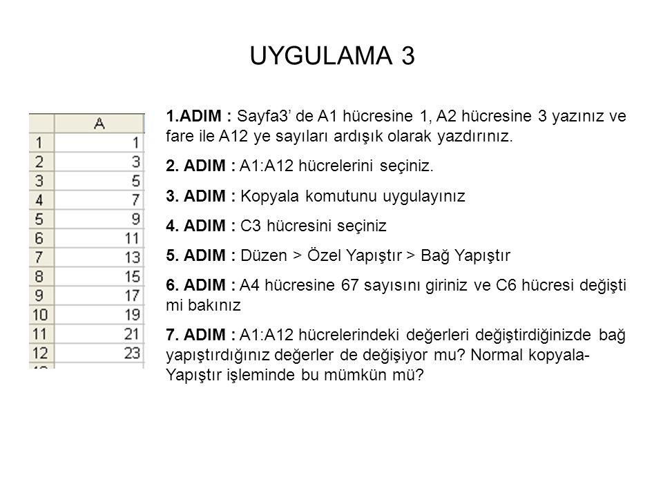UYGULAMA 3 1.ADIM : Sayfa3' de A1 hücresine 1, A2 hücresine 3 yazınız ve fare ile A12 ye sayıları ardışık olarak yazdırınız. 2. ADIM : A1:A12 hücreler