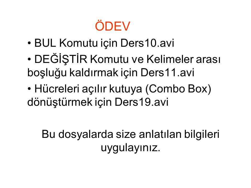 BUL Komutu için Ders10.avi DEĞİŞTİR Komutu ve Kelimeler arası boşluğu kaldırmak için Ders11.avi Hücreleri açılır kutuya (Combo Box) dönüştürmek için D