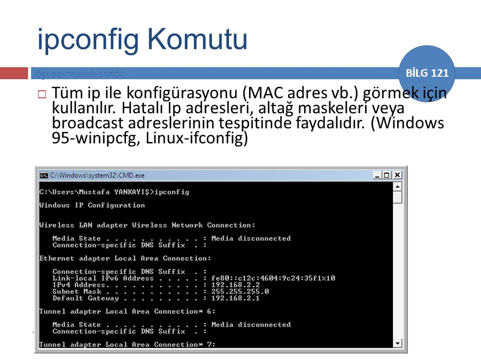 BİLG 121  Tüm ip ile konfigürasyonu (MAC adres vb.) görmek için kullanılır.