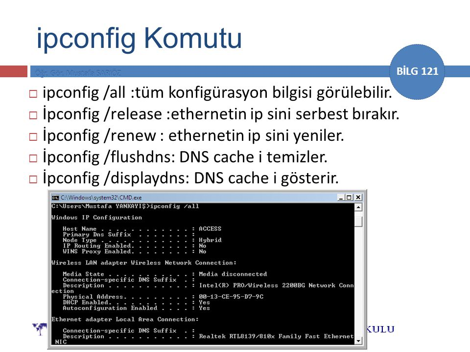 BİLG 121  ipconfig /all :tüm konfigürasyon bilgisi görülebilir.