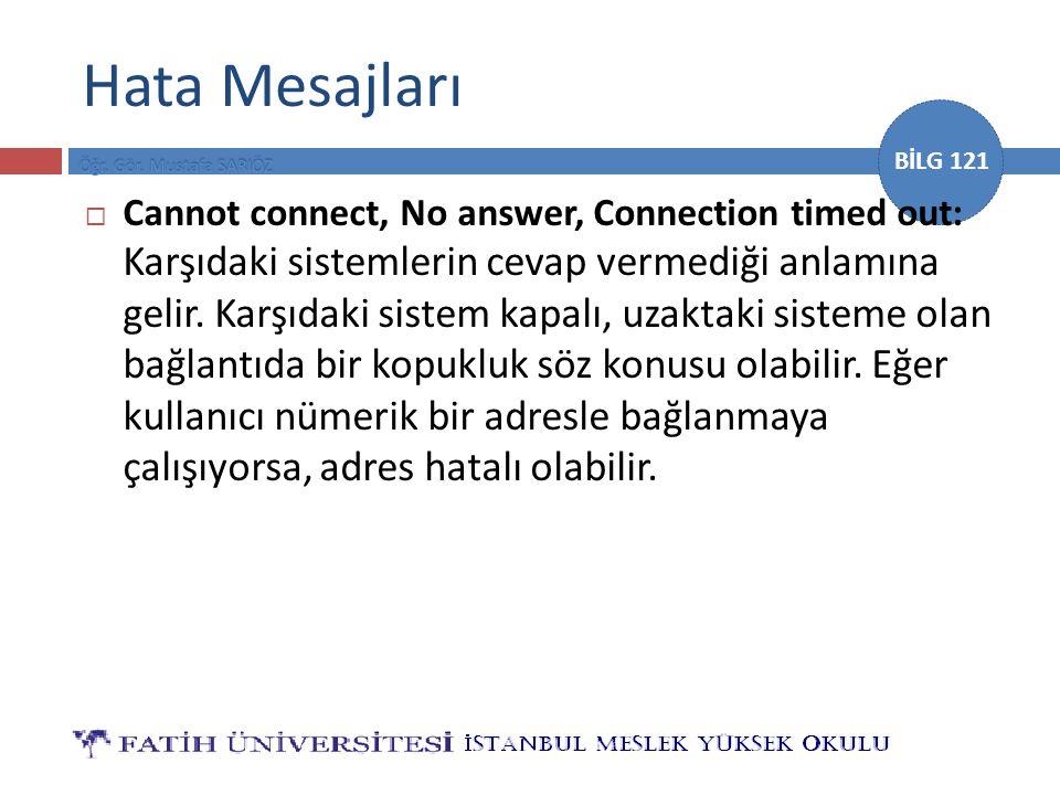 BİLG 121 Hata Mesajları  Cannot connect, No answer, Connection timed out: Karşıdaki sistemlerin cevap vermediği anlamına gelir.