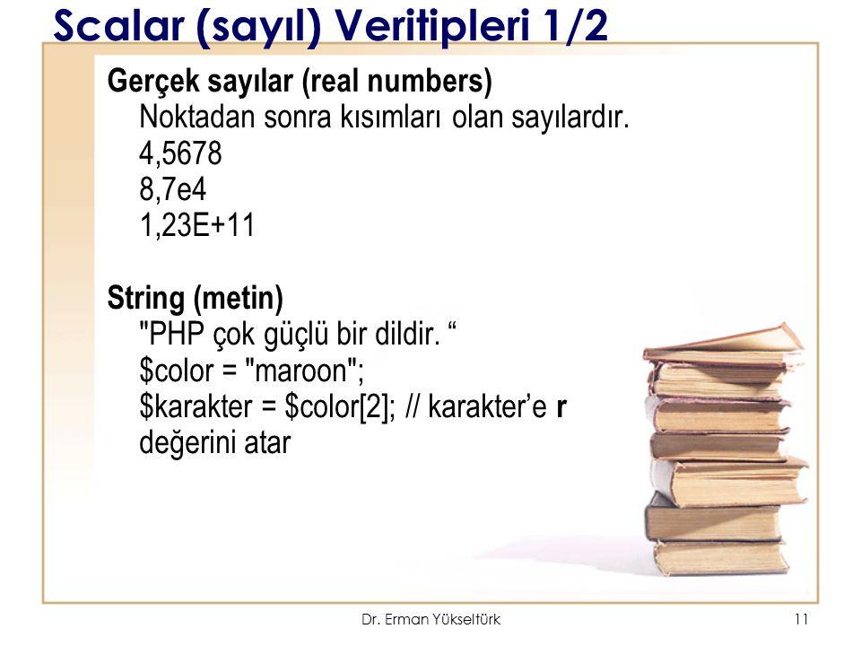 11 Scalar (sayıl) Veritipleri 1/2 Gerçek sayılar (real numbers) Noktadan sonra kısımları olan sayılardır. 4,5678 8,7e4 1,23E+11 String(metin)
