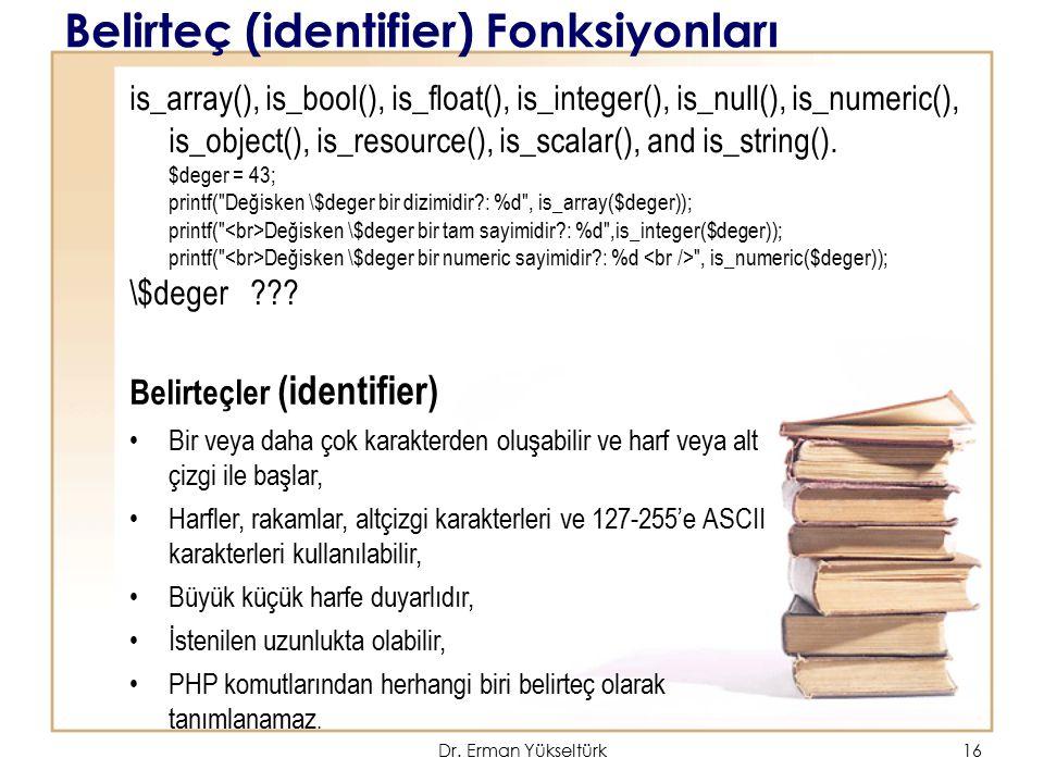 16 Belirteç (identifier) Fonksiyonları is_array(), is_bool(), is_float(), is_integer(), is_null(), is_numeric(), is_object(), is_resource(), is_scalar