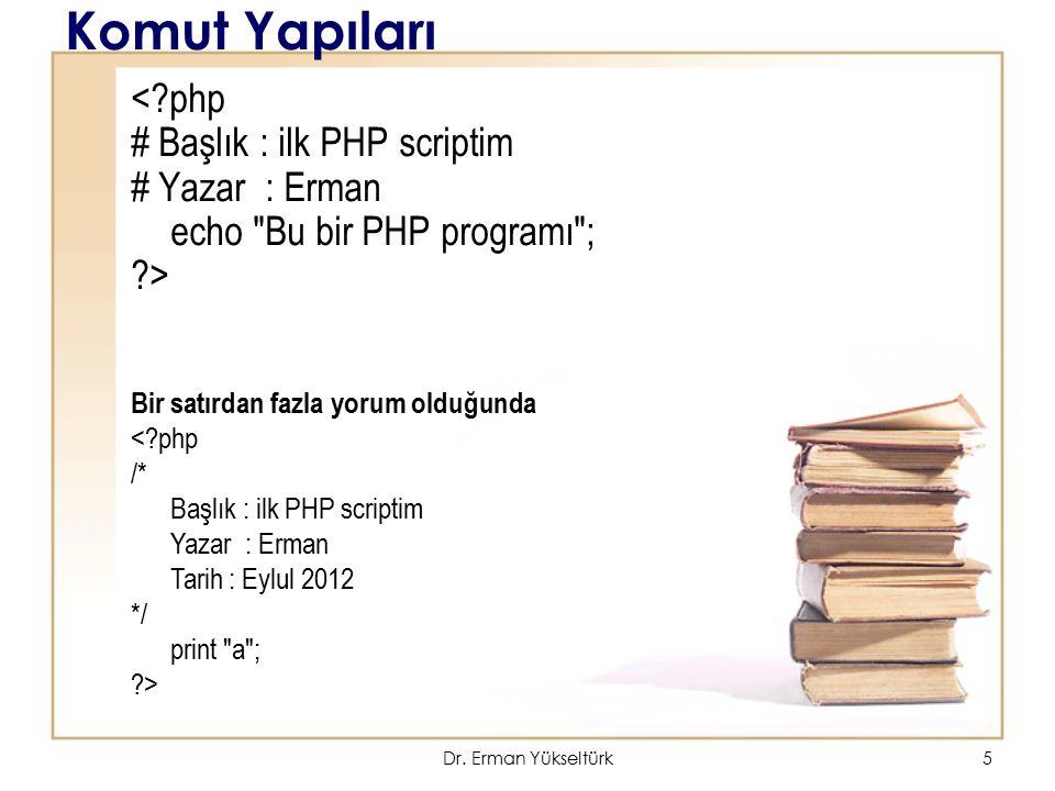 5 Komut Yapıları <?php # Başlık : ilk PHP scriptim # Yazar : Erman echo