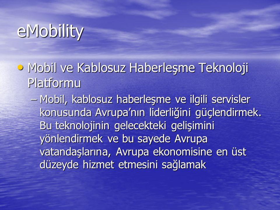 eMobility Mobil ve Kablosuz Haberleşme Teknoloji Platformu Mobil ve Kablosuz Haberleşme Teknoloji Platformu –Mobil, kablosuz haberleşme ve ilgili servisler konusunda Avrupa'nın liderliğini güçlendirmek.