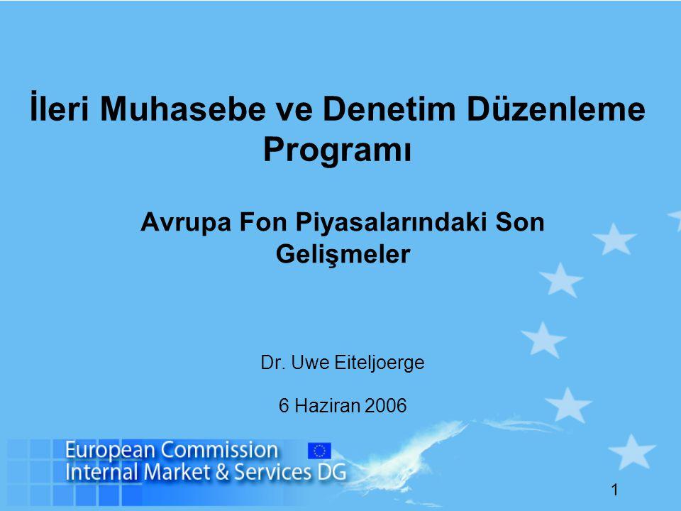 1 İleri Muhasebe ve Denetim Düzenleme Programı Avrupa Fon Piyasalarındaki Son Gelişmeler Dr. Uwe Eiteljoerge 6 Haziran 2006