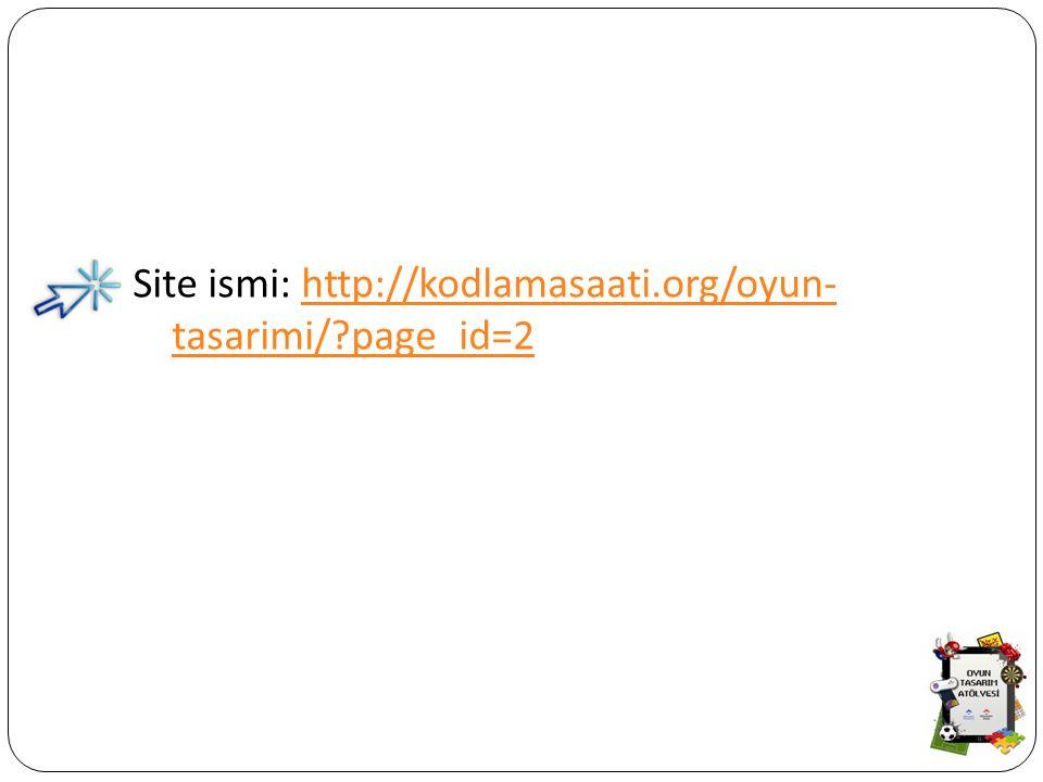 Site ismi: http://kodlamasaati.org/oyun- tasarimi/?page_id=2http://kodlamasaati.org/oyun- tasarimi/?page_id=2