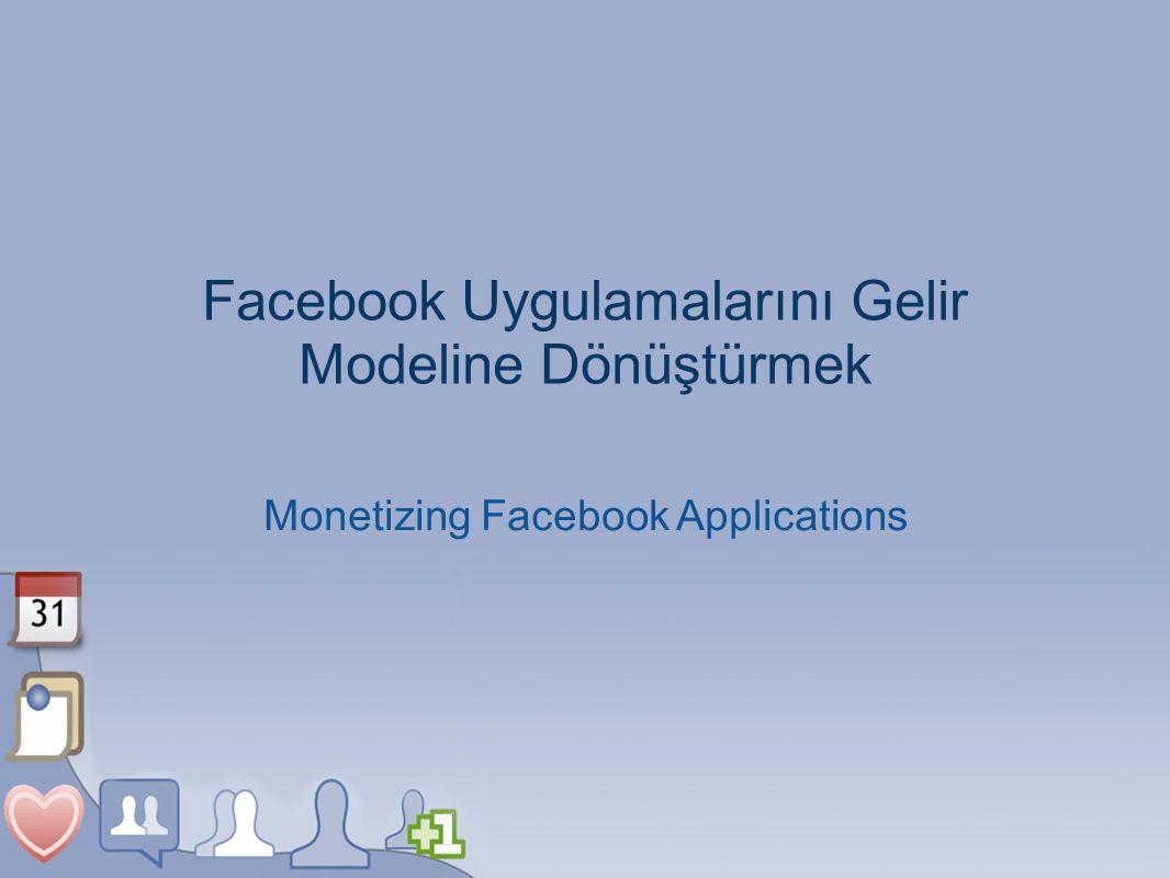 Facebook Uygulamalarını Gelir Modeline Dönüştürmek Monetizing Facebook Applications