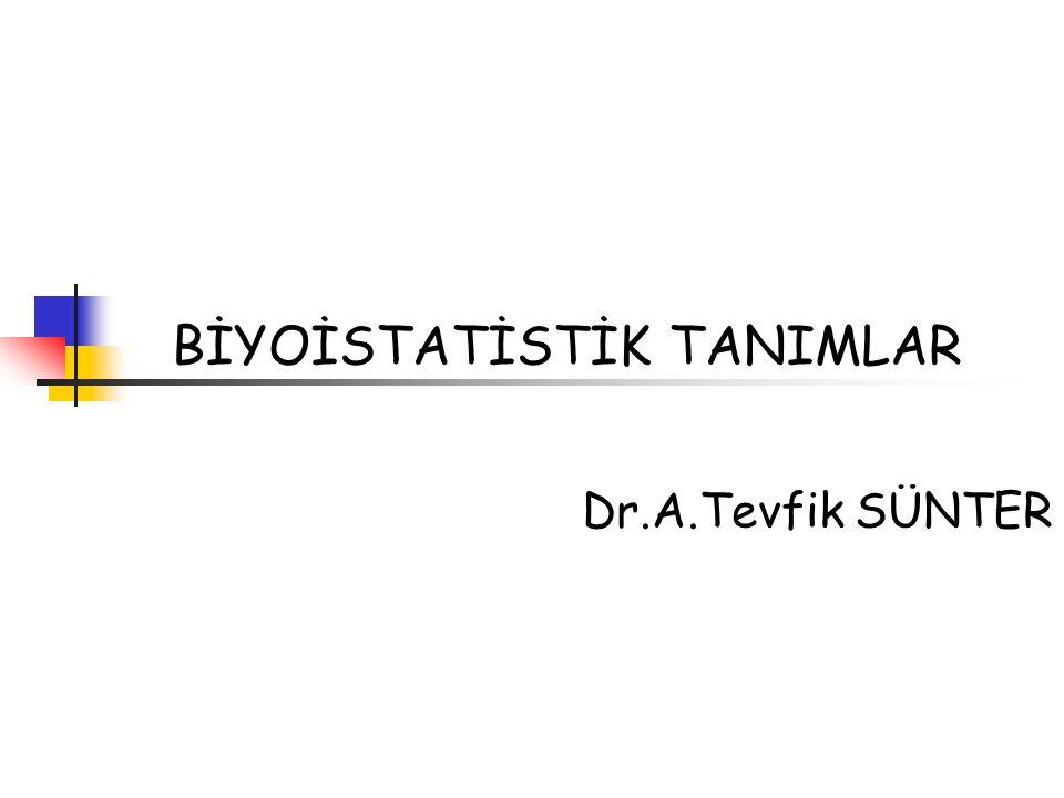 BİYOİSTATİSTİK TANIMLAR Dr.A.Tevfik SÜNTER