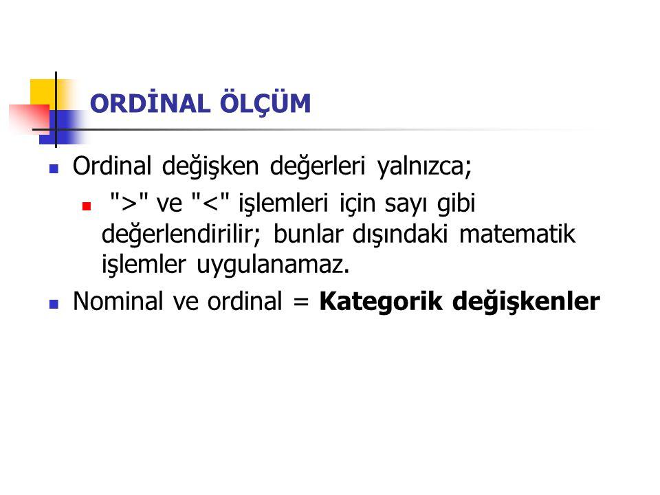ORDİNAL ÖLÇÜM Ordinal değişken değerleri yalnızca;