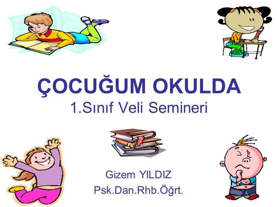 ÇOCUĞUM OKULDA 1.Sınıf Veli Semineri Gizem YILDIZ Psk.Dan.Rhb.Öğrt.