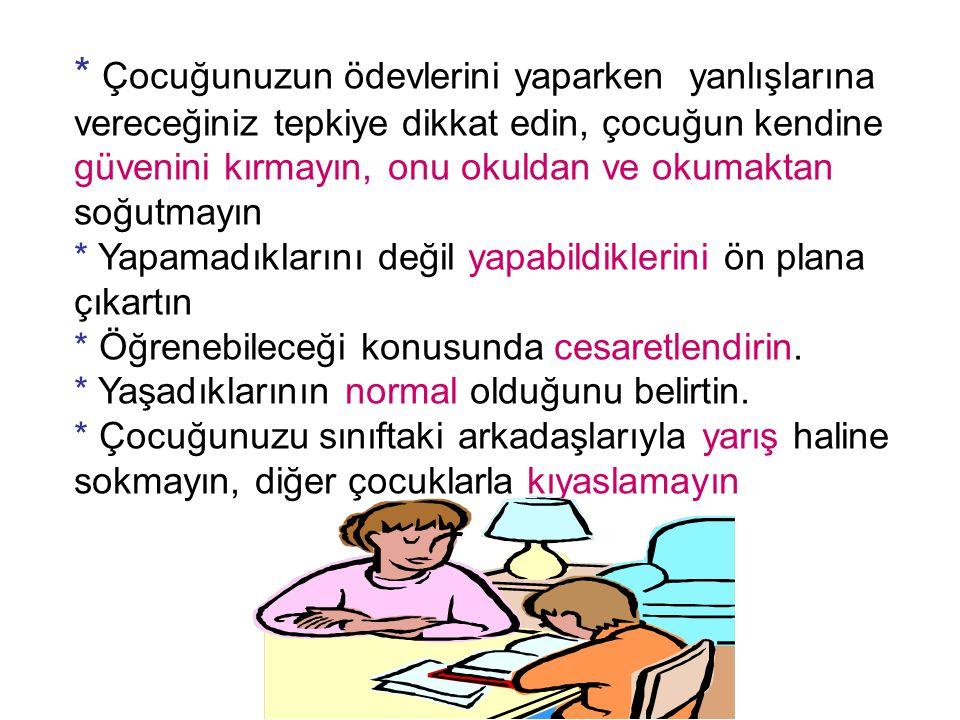 * Çocuğunuzun ödevlerini yaparken yanlışlarına vereceğiniz tepkiye dikkat edin, çocuğun kendine güvenini kırmayın, onu okuldan ve okumaktan soğutmayın